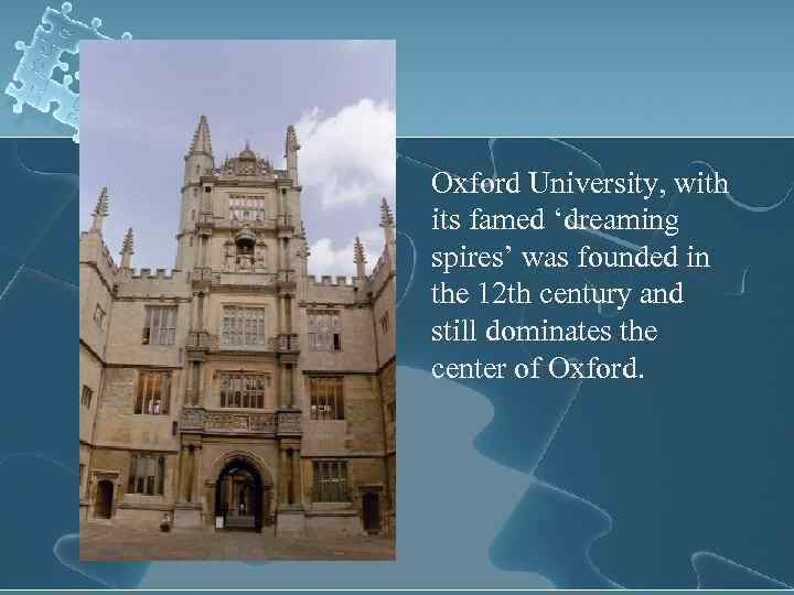 Oxford University, with its famed 'dreaming spires' was founded in the 12 th