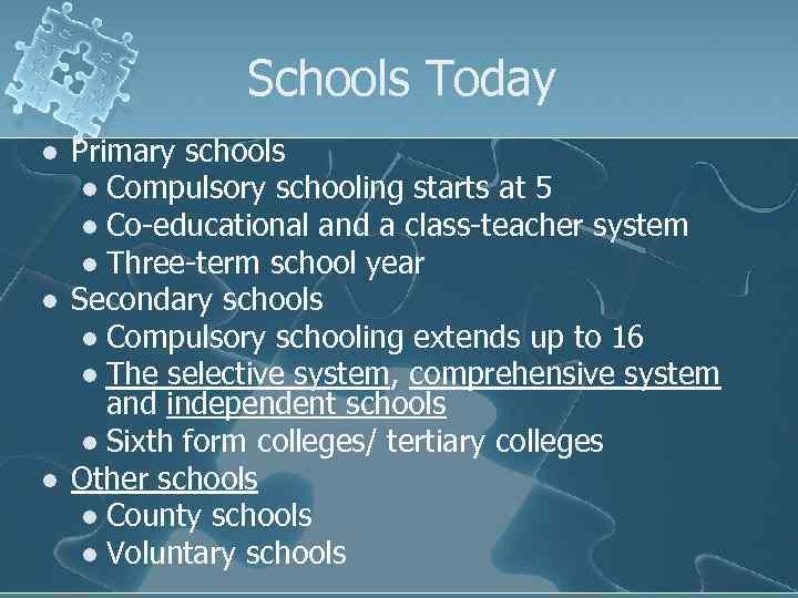 Schools Today l l l Primary schools l Compulsory schooling starts at 5 l