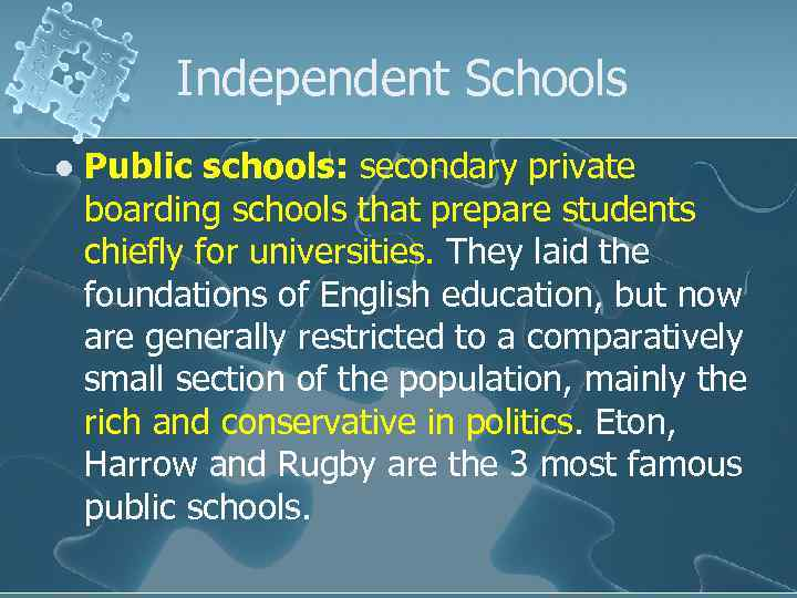 Independent Schools l Public schools: secondary private boarding schools that prepare students chiefly for