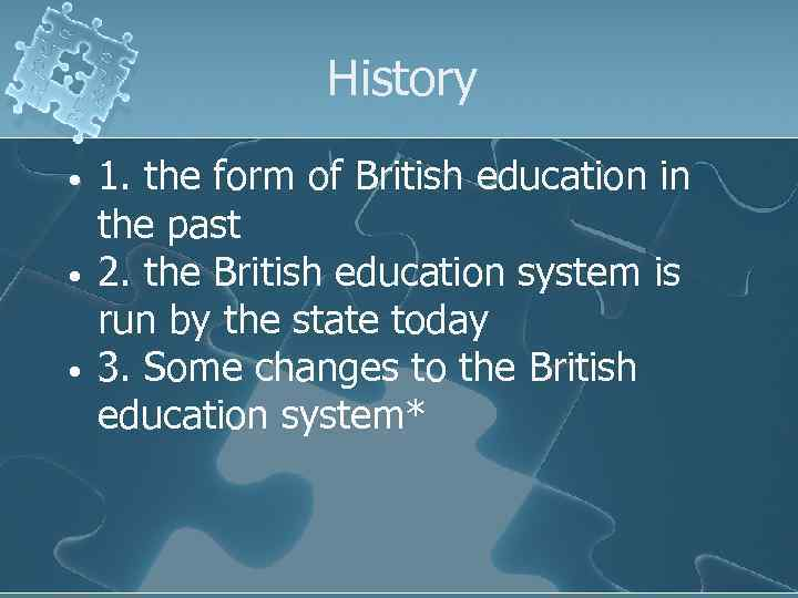 History • • • 1. the form of British education in the past 2.