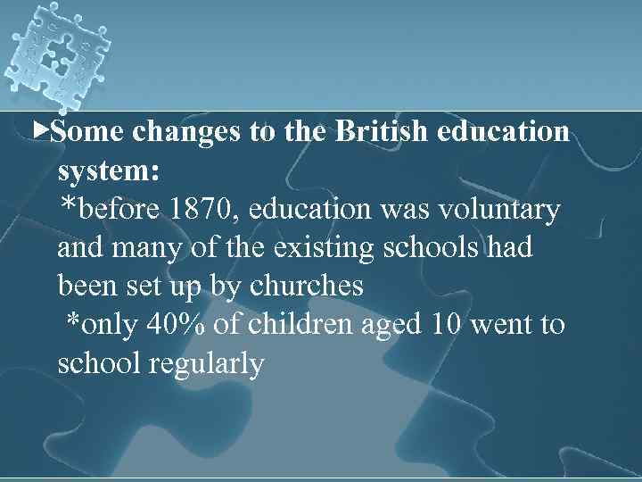 ▶Some changes to the British education system: *before 1870, education was voluntary and many