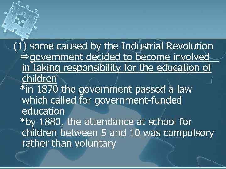 (1) some caused by the Industrial Revolution ⇒government decided to become involved in taking