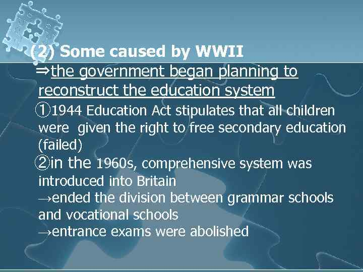 (2) Some caused by WWII ⇒the government began planning to reconstruct the education system