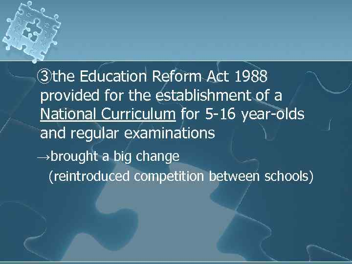 ③the Education Reform Act 1988 provided for the establishment of a National Curriculum for