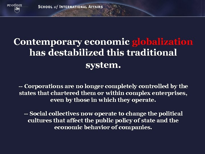 Contemporary economic globalization has destabilized this traditional system. -- Corporations are no longer completely