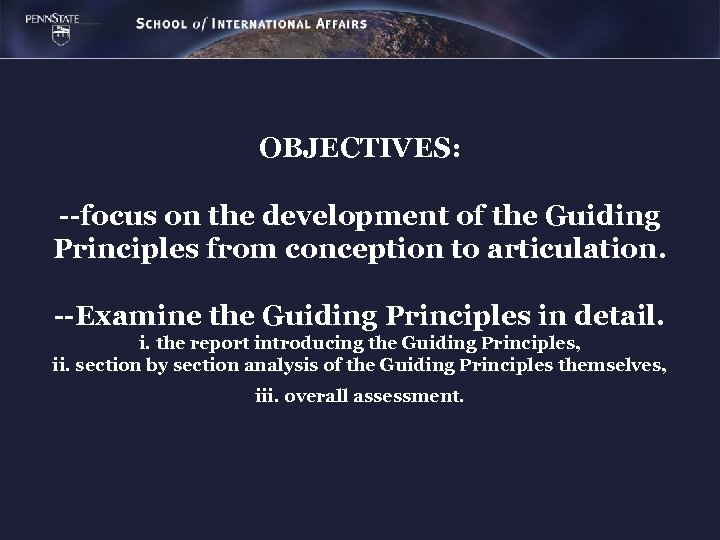 OBJECTIVES: --focus on the development of the Guiding Principles from conception to articulation. --Examine