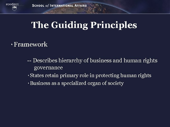 The Guiding Principles ٠ Framework -- Describes hierarchy of business and human rights governance