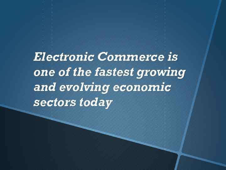 Electronic Commerce is one of the fastest growing and evolving economic sectors today