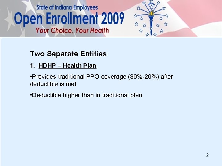 Two Separate Entities 1. HDHP – Health Plan • Provides traditional PPO coverage (80%-20%)