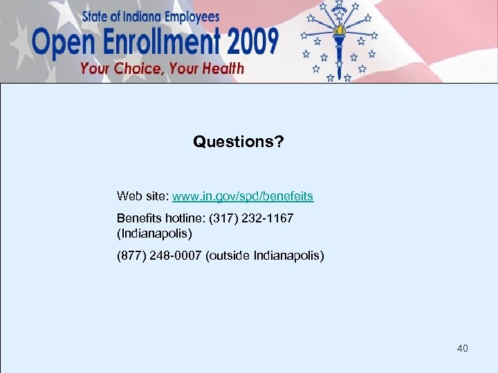 Questions? Web site: www. in. gov/spd/benefeits Benefits hotline: (317) 232 -1167 (Indianapolis) (877) 248
