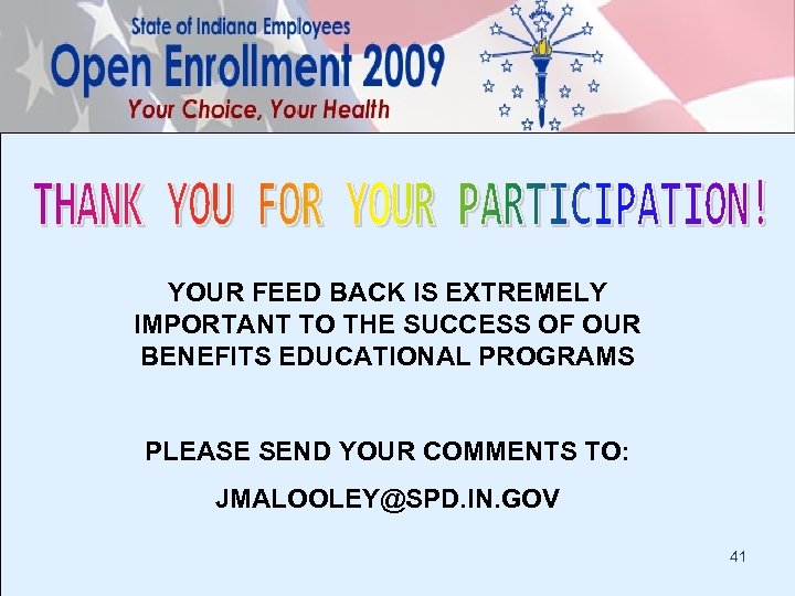 YOUR FEED BACK IS EXTREMELY IMPORTANT TO THE SUCCESS OF OUR BENEFITS EDUCATIONAL PROGRAMS