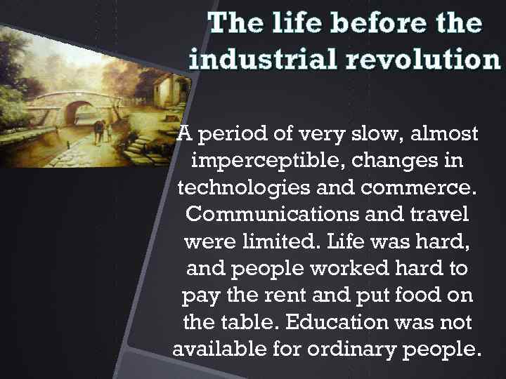 an introduction to the life during the industrial revolution period Effects of the industrial revolution will you state the hours of labour at the period when you first went to during those long hours of labour could.