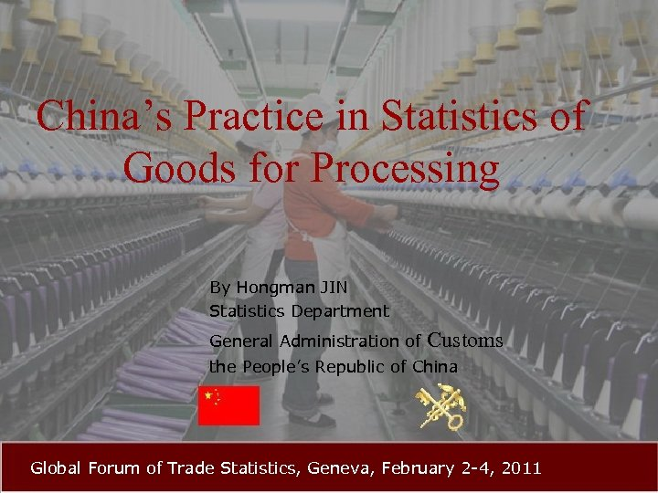 China's Practice in Statistics of Goods for Processing By Hongman JIN Statistics Department General