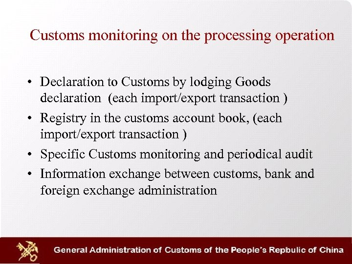 Customs monitoring on the processing operation • Declaration to Customs by lodging Goods declaration