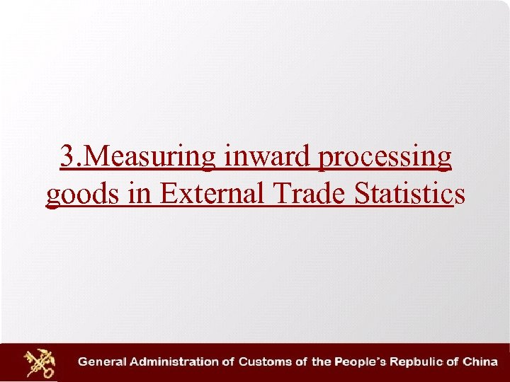3. Measuring inward processing goods in External Trade Statistics