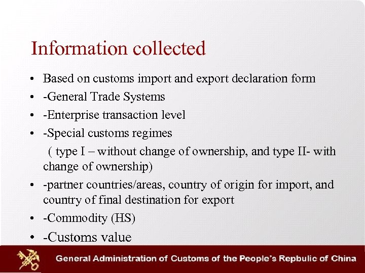 Information collected • • Based on customs import and export declaration form -General Trade