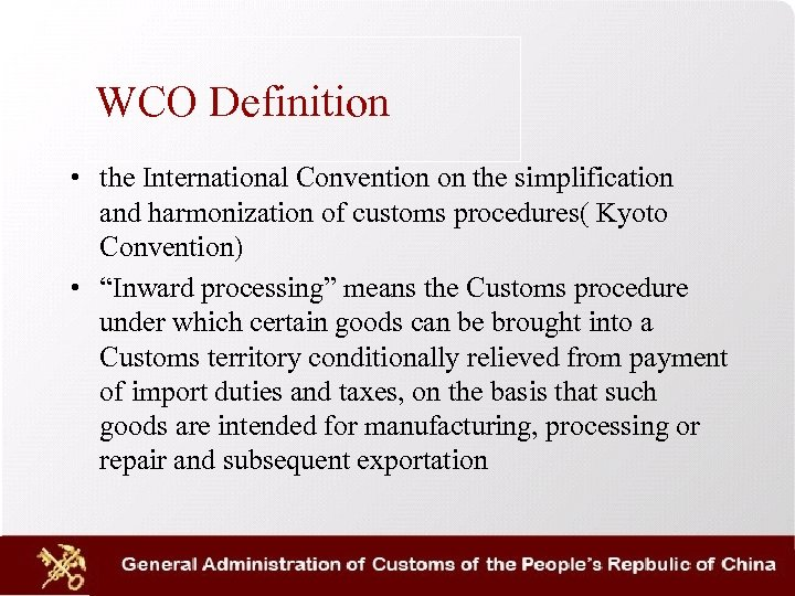WCO Definition • the International Convention on the simplification and harmonization of customs procedures(