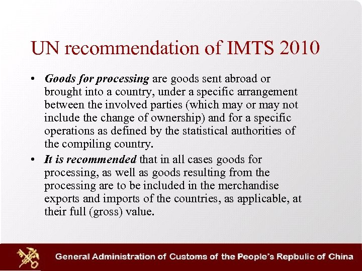 UN recommendation of IMTS 2010 • Goods for processing are goods sent abroad or