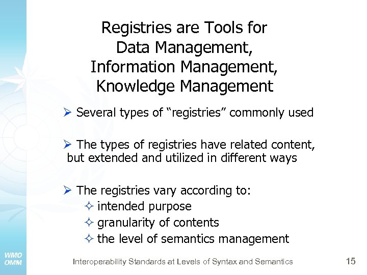 Registries are Tools for Data Management, Information Management, Knowledge Management Ø Several types of
