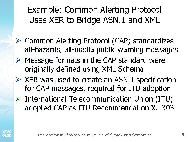 Example: Common Alerting Protocol Uses XER to Bridge ASN. 1 and XML Ø Common