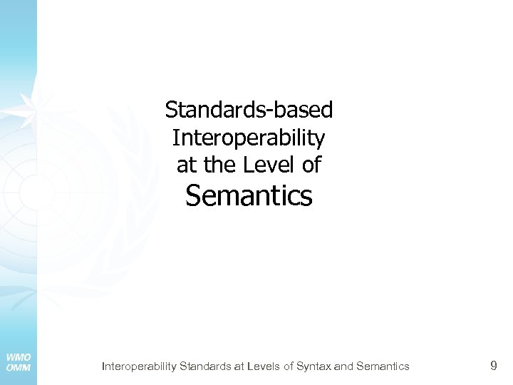Standards-based Interoperability at the Level of Semantics Interoperability Standards at Levels of Syntax and