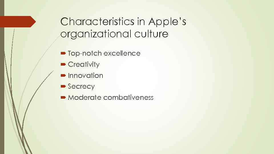Characteristics in Apple's organizational culture Top-notch excellence Creativity Innovation Secrecy Moderate combativeness