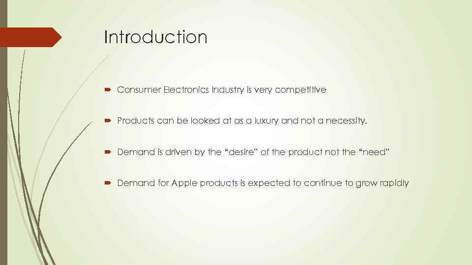 Introduction Consumer Electronics Industry is very competitive Products can be looked at as a