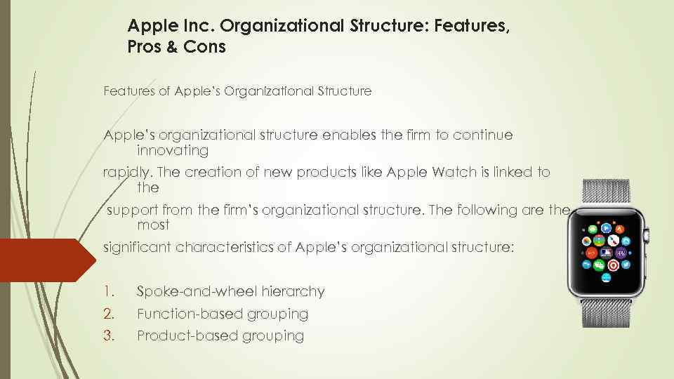 Apple Inc. Organizational Structure: Features, Pros & Cons Features of Apple's Organizational Structure Apple's