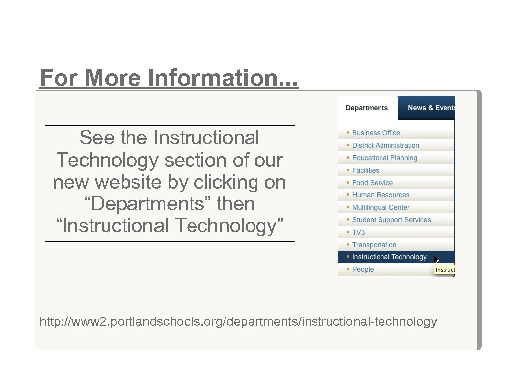 For More Information. . . See the Instructional Technology section of our new website