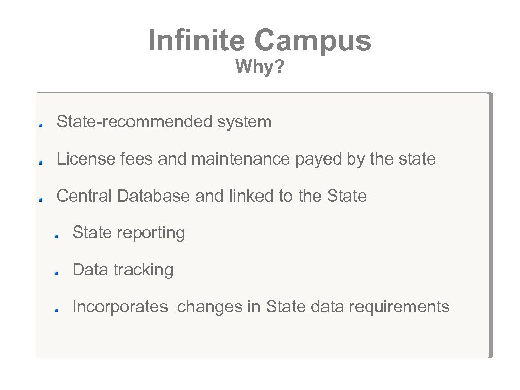 Infinite Campus Why? State-recommended system License fees and maintenance payed by the state Central