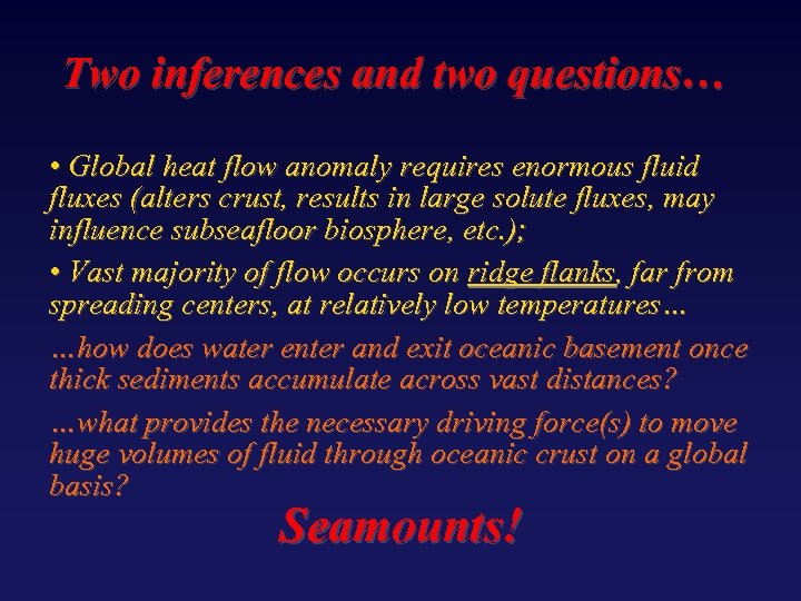 Two inferences and two questions… • Global heat flow anomaly requires enormous fluid fluxes