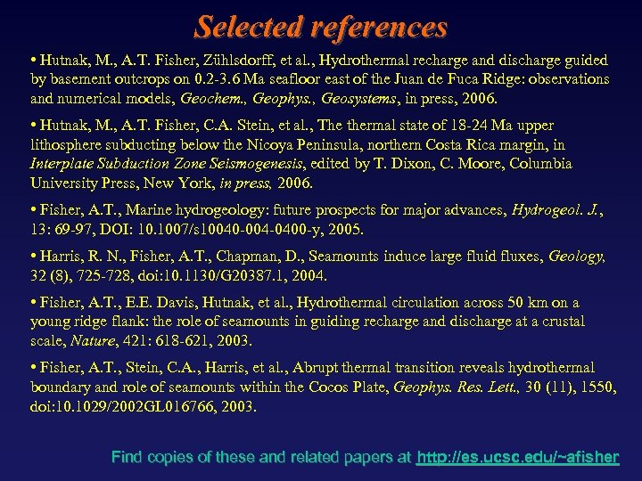 Selected references • Hutnak, M. , A. T. Fisher, Zühlsdorff, et al. , Hydrothermal