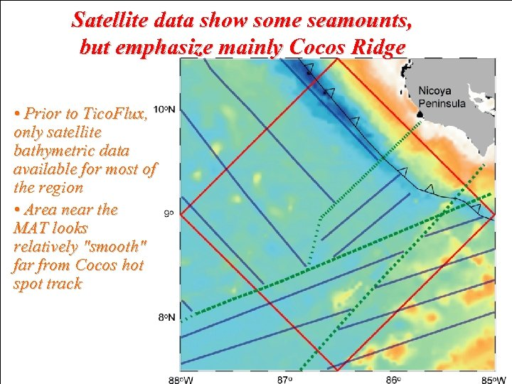Satellite data show some seamounts, but emphasize mainly Cocos Ridge • Prior to Tico.