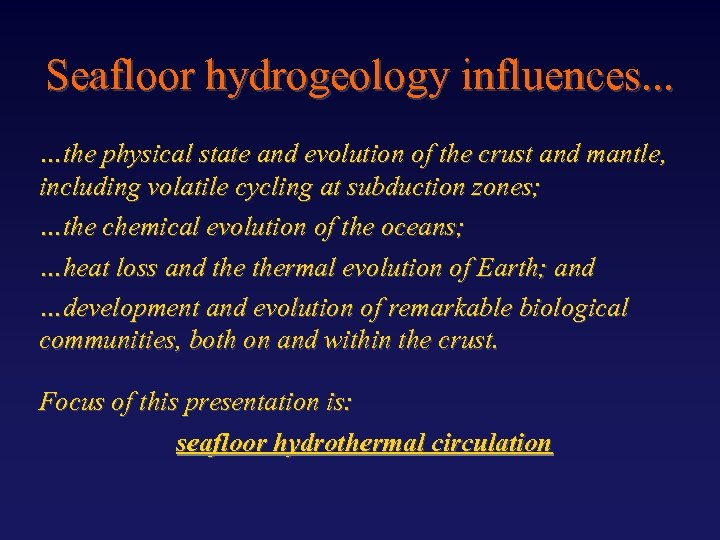Seafloor hydrogeology influences. . . …the physical state and evolution of the crust and