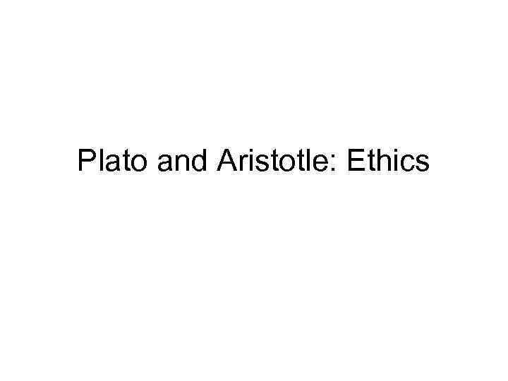 Plato and Aristotle: Ethics
