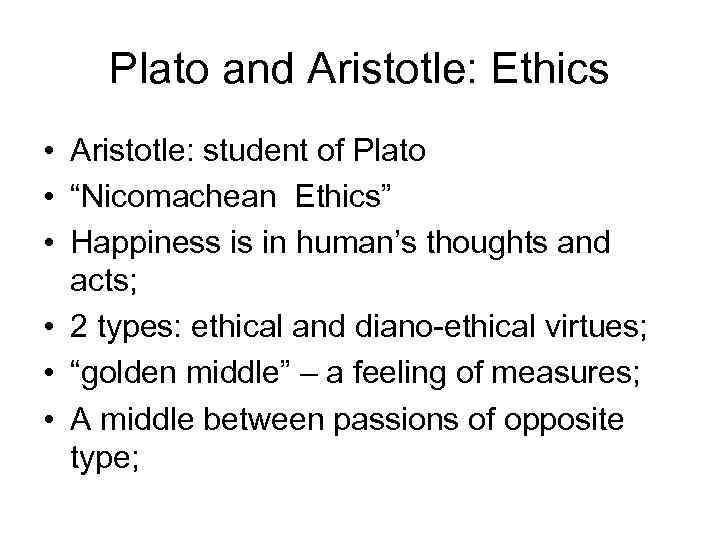 "Plato and Aristotle: Ethics • Aristotle: student of Plato • ""Nicomachean Ethics"" • Happiness"