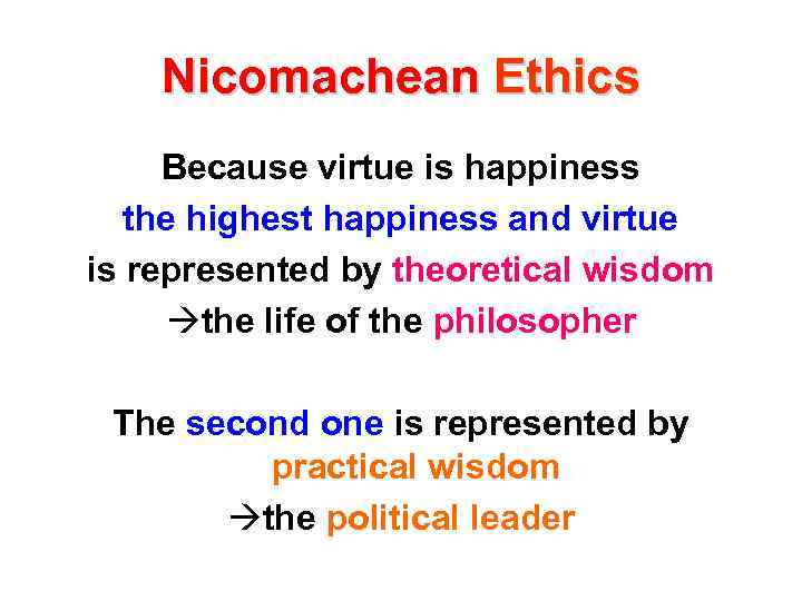 Nicomachean Ethics Because virtue is happiness the highest happiness and virtue is represented by