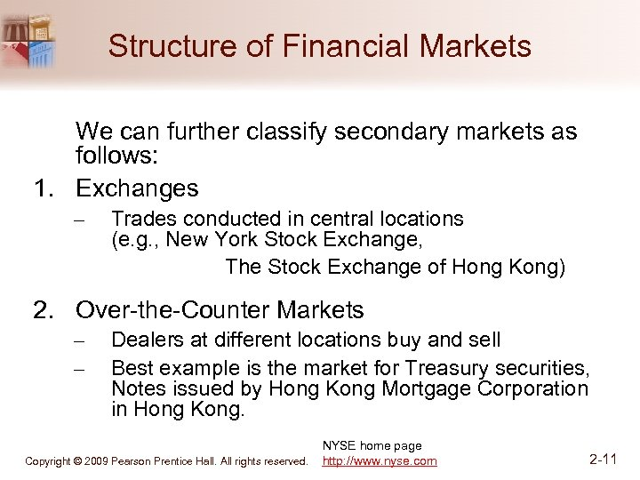Structure of Financial Markets We can further classify secondary markets as follows: 1. Exchanges