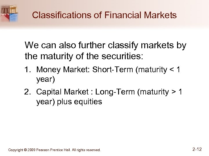 Classifications of Financial Markets We can also further classify markets by the maturity of