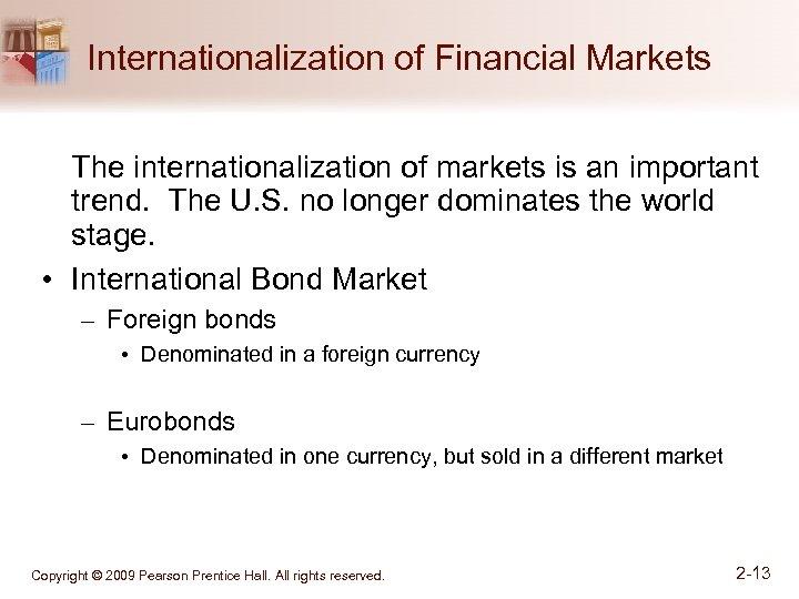 Internationalization of Financial Markets The internationalization of markets is an important trend. The U.