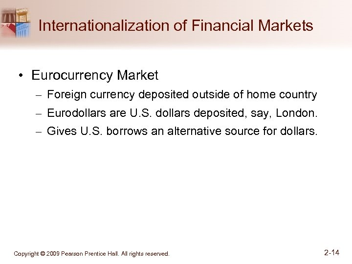Internationalization of Financial Markets • Eurocurrency Market – Foreign currency deposited outside of home