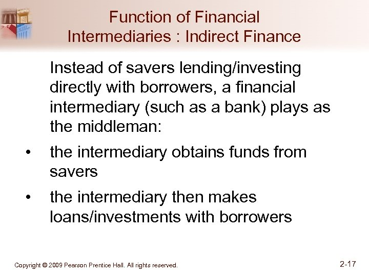 Function of Financial Intermediaries : Indirect Finance Instead of savers lending/investing directly with borrowers,