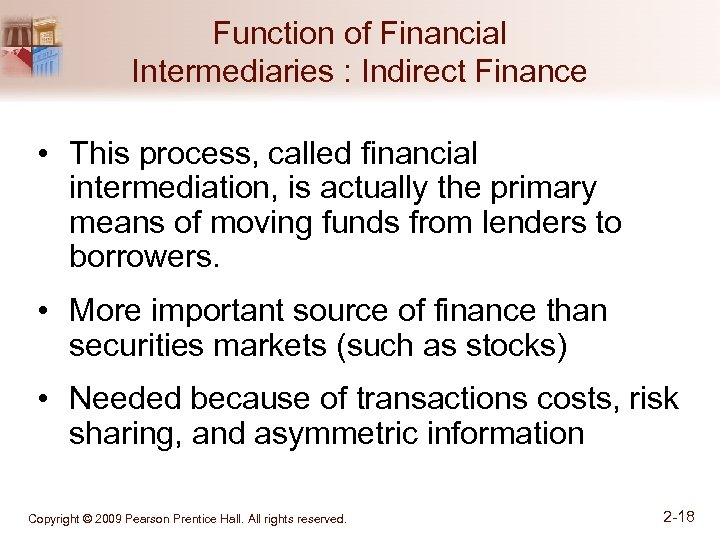 Function of Financial Intermediaries : Indirect Finance • This process, called financial intermediation, is