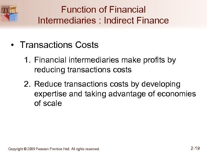 Function of Financial Intermediaries : Indirect Finance • Transactions Costs 1. Financial intermediaries make