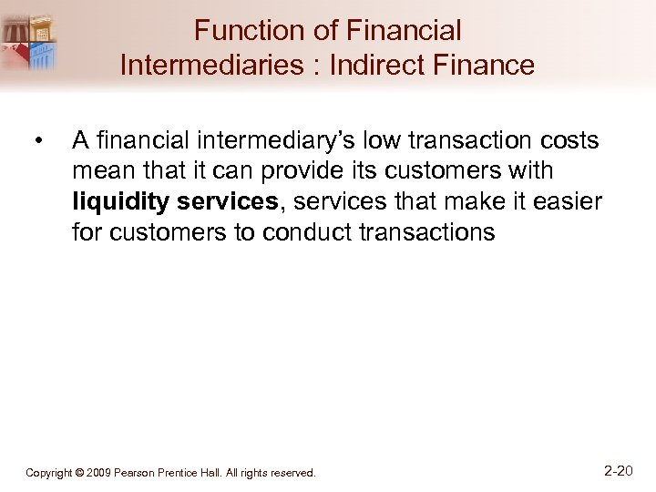 Function of Financial Intermediaries : Indirect Finance • A financial intermediary's low transaction costs
