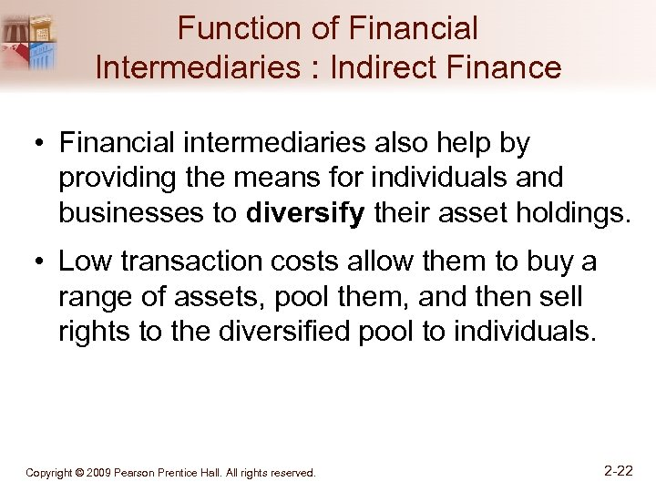 Function of Financial Intermediaries : Indirect Finance • Financial intermediaries also help by providing