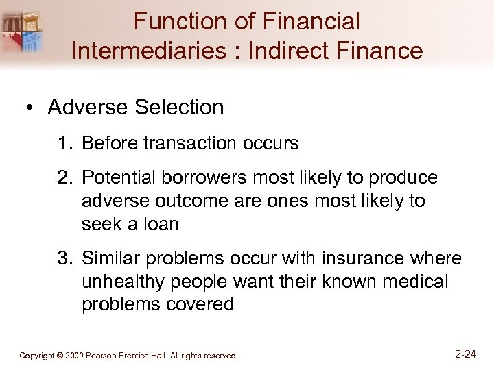 Function of Financial Intermediaries : Indirect Finance • Adverse Selection 1. Before transaction occurs