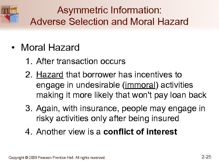Asymmetric Information: Adverse Selection and Moral Hazard • Moral Hazard 1. After transaction occurs