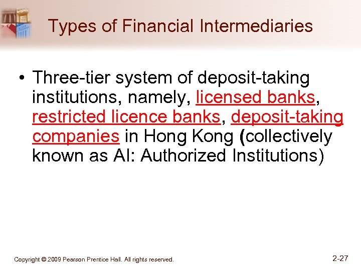 Types of Financial Intermediaries • Three-tier system of deposit-taking institutions, namely, licensed banks, restricted
