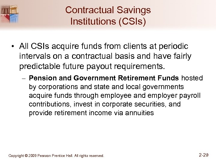 Contractual Savings Institutions (CSIs) • All CSIs acquire funds from clients at periodic intervals